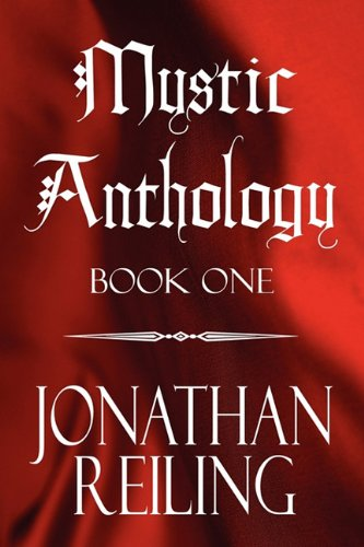 Mystic Anthology: Book One: Reiling, Jonathan