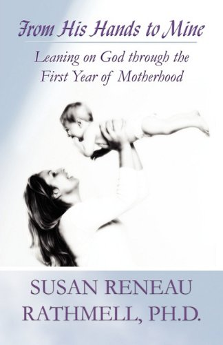 9781448949779: From His Hands to Mine: Leaning on God through the First Year of Motherhood