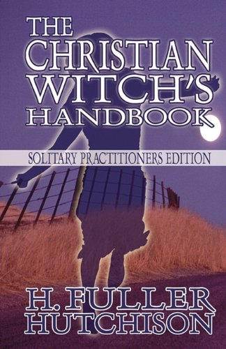 9781448951017: The Christian Witch's Handbook: Solitary Practitioner's Edition