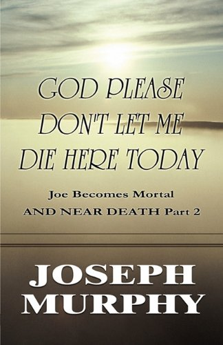 9781448953493: God Please Don't Let Me Die Here Today: Joe Becomes Mortal and Near Death Part 2