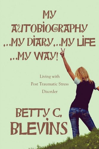 9781448953721: My Autobiography…My Diary…My Life…My Way!: Living with Post Traumatic Stress Disorder