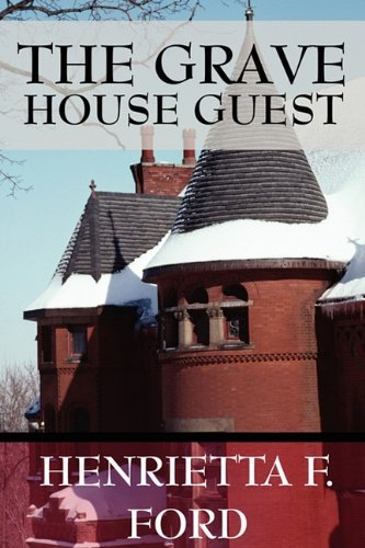 The Grave House Guest: Henrietta F. Ford