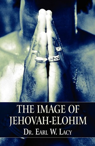 The Image of Jehovah-Elohim: Earl W. Lacy