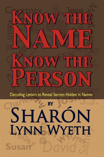9781448962235: Know the Name; Know the Person: Decoding Letters to Reveal Secrets Hidden in Names