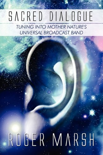9781448970636: Sacred Dialogue: Tuning Into Mother Nature's Universal Broadcast Band