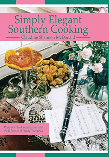 9781448973330: Simply Elegant Southern Cooking: Recipes with a Gourmet Flair and the Influence of Family Traditions