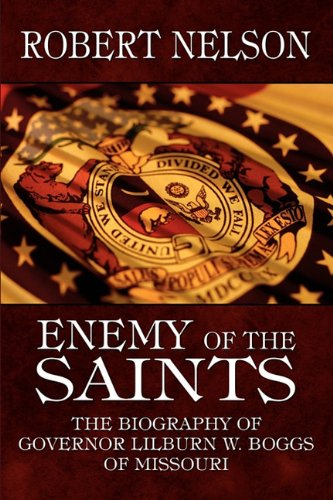 9781448978113: Enemy of the Saints: The Biography of Governor Lilburn W. Boggs of Missouri