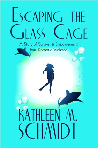 Escaping the Glass Cage: A Story of: Kathleen M. Schmidt