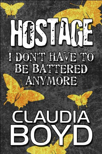 Hostage: I Don't Have to be Battered Anymore: Boyd, Claudia
