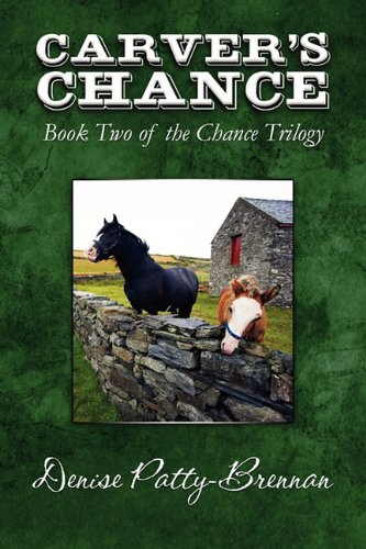 Carver's Chance: Book Two of the Chance Trilogy: Patty-Brennan, Denise