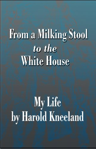 9781448983780: From a Milking Stool to the White House: My Life by Harold Kneeland