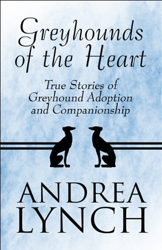 9781448983865: Greyhounds of the Heart: True Stories of Greyhound Adoption and Companionship