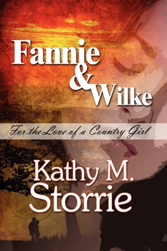 Fannie & Wilke: For the Love of a Country Girl: Storrie, Kathy M.