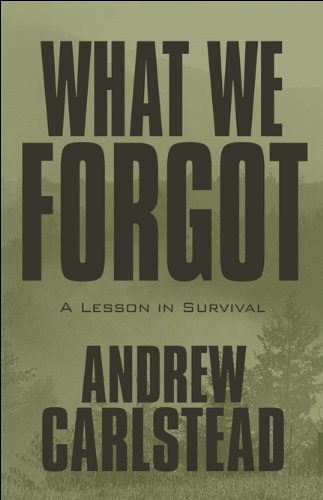 9781448986613: What We Forgot: A Lesson in Survival