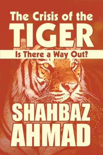 The Crisis of the Tiger: Is There a Way Out?: Shahbaz Ahmad
