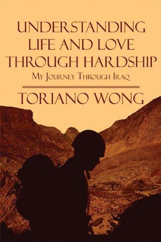 9781448992591: Understanding Life and Love Through Hardship: My Journey Through Iraq