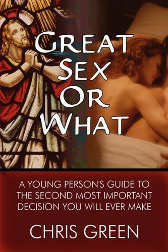 9781448998340: Great Sex or What: A Young Person's Guide to the Second Most Important Decision You Will Ever Make