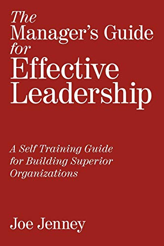 9781449000677: The Manager's Guide for Effective Leadership: A Self Training Guide for Building Superior Organizations