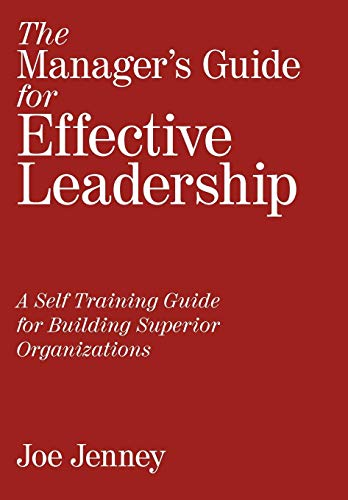 9781449000684: The Manager's Guide for Effective Leadership: A Self Training Guide for Building Superior Organizations