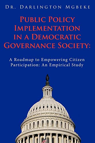 Public Policy Implementation in a Democratic Governance Society A Roadmap to Empowering Citizen ...