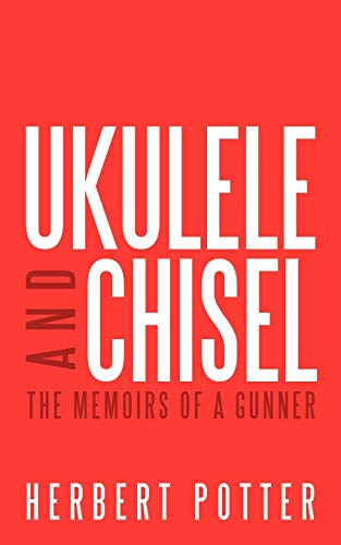 9781449001872: Ukulele and Chisel: The Memoirs of a Gunner