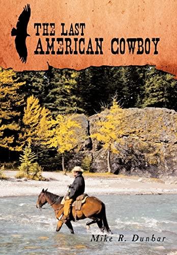 The Last American Cowboy: Mike R. Dunbar