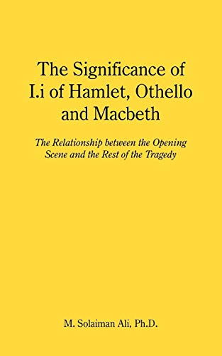9781449002497: The Significance of I.i of Hamlet, Othello and Macbeth: The Relationship between the Opening Scene and the Rest of the Tragedy