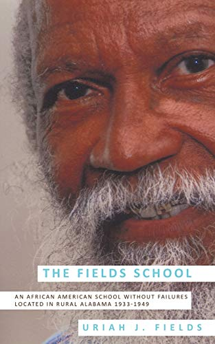 9781449004385: The Fields School: An African American School Without Failures Located in Rural Alabama 1933-1949