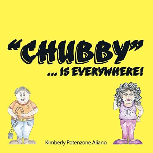 Chubby. Is Everywhere: Kimberly Potenzone Aliano