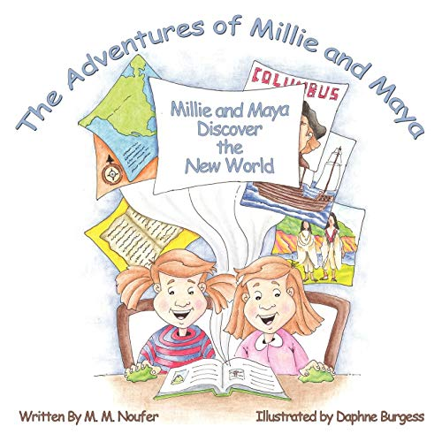 The Adventures of Millie and Maya Millie and Maya Discover the New World: M. M. Noufer