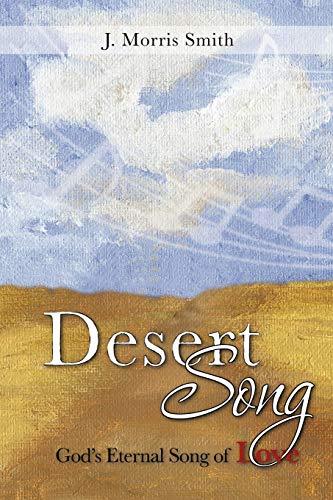 Desert Song: God's Eternal Song of Love: J Morris Smith