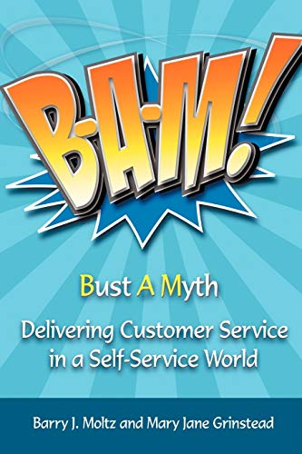9781449007942: B-A-M! Bust A Myth: Delivering Customer Service in a Self-Service World