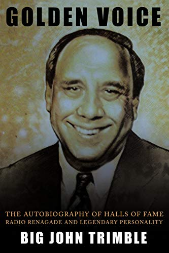 Golden Voice: The Autobiography of Halls of Fame Radio Renagade and Legendary Personality: Big John...
