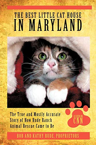 The Best Little Cat House In Maryland: The True and Mostly Accurate Story of How Rude Ranch Animal ...