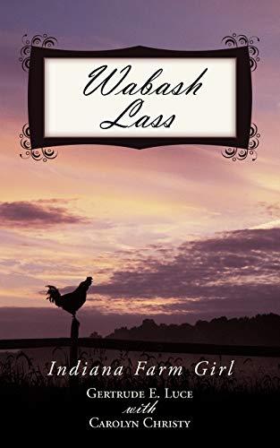 Wabash Lass: Indiana Farm Girl: Gertrude E. Luce