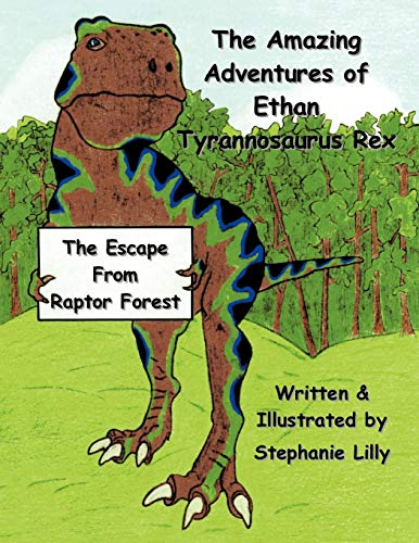 9781449011055: The Amazing Adventures of Ethan-Tyrannosaurus-Rex: The Escape from Raptor Forest