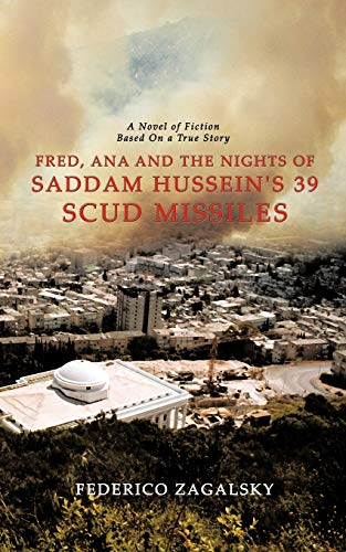 Fred, Ana and the Nights of Saddam Hussein's 39 Scud Missiles: Zagalsky, Federico