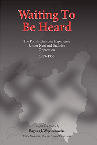 9781449013714: Waiting to be Heard: The Polish Christian Experience Under Nazi and Stalinist Oppression 1939-1955