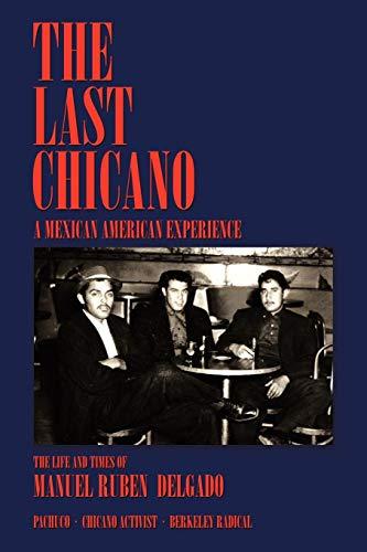 The Last Chicano: A Mexican American Experience: Delgado, Manuel Ruben