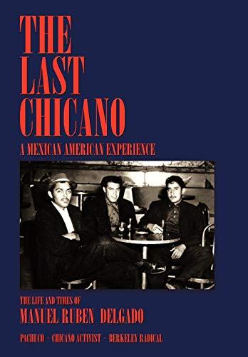 The Last Chicano: A Mexcian American Experience: DELGADO, MANUEL RUBEN