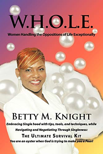 W.H.O.L.E.-Women Handling the Oppositions of Life Exceptionally: Embracing Single Hood with Tips, ...