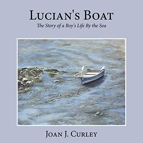 Lucian's Boat: The Story of a Boy's: Curley, Joan J.