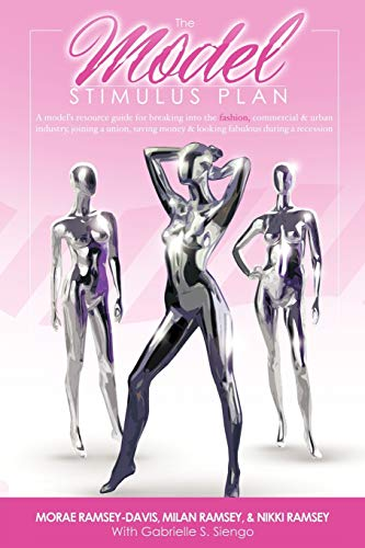 9781449015961: The Model Stimulus Plan: A resource guide for breaking into the fashion, commercial & urban modeling industries, joining a union, saving money & looking fabulous during a recession