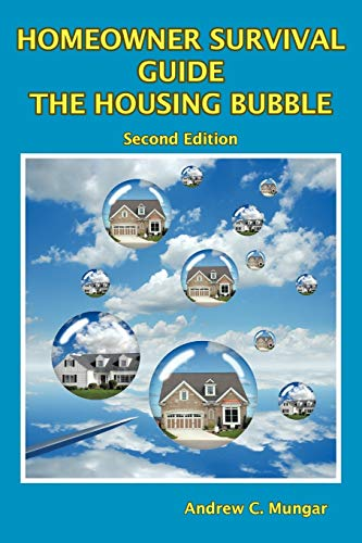 Homeowner Survival Guide - the Housing Bubble: Andrew C. Mungar