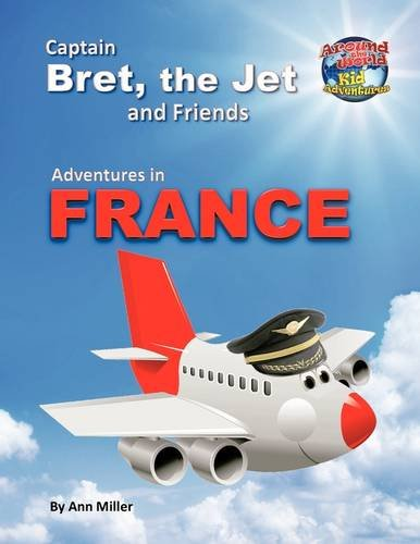 9781449017439: Captain Bret, the Jet & Friends: Adventures in France