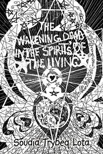 The Wakening Dead In The Spirit's Of The Living: Lota, Soudia Trybeq