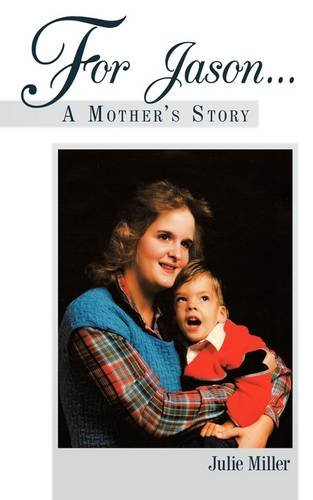 9781449018566: For Jason . . . A Mother's Story