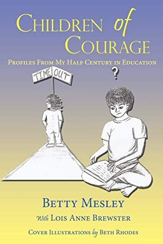 Children of Courage: Profiles From My Half Century in Education: Mesley, Betty; Brewster, Lois Anne...