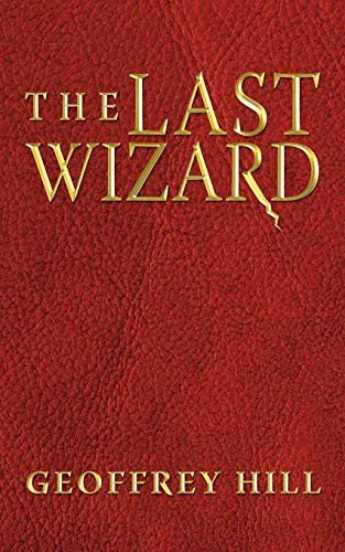The Last Wizard (1449019889) by Geoffrey Hill
