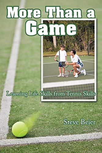 More Than a Game: Learning Life Skills from Tennis Skills: Steve Beier